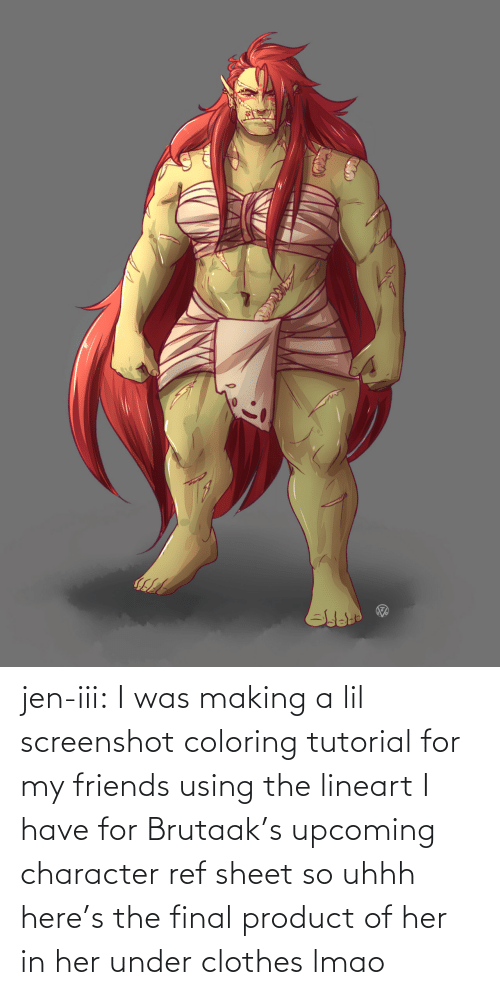Clothes, Friends, and Lmao: jen-iii:  I was making a lil screenshot coloring tutorial for my friends using the lineart I have for Brutaak's upcoming character ref sheet so uhhh here's the final product of her in her under clothes lmao