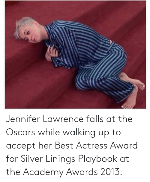 Lawrence: Jennifer Lawrence falls at the Oscars while walking up to accept her Best Actress Award for Silver Linings Playbook at the Academy Awards 2013.