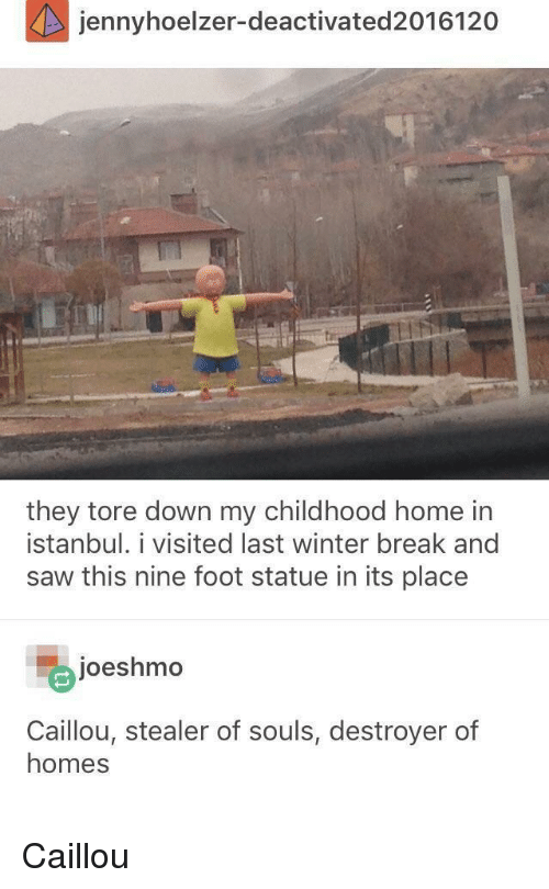 Caillou, Saw, and Winter: jennyhoelzer-deactivated2016120  they tore down my childhood home in  İstanbul. 1 visited last winter break and  saw this nine foot statue in its place  joeshmo  Caillou, stealer of souls, destroyer of  homes Caillou