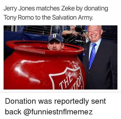 Nfl, Tony Romo, and Army: Jerry Jones matches Zeke by donating  Tony Romo to the Salvation Army.  ofunniestnilmemes Donation was reportedly sent back @funniestnflmemez