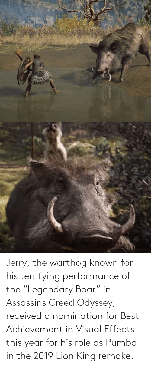 """Lion King: Jerry, the warthog known for his terrifying performance of the """"Legendary Boar"""" in Assassins Creed Odyssey, received a nomination for Best Achievement in Visual Effects this year for his role as Pumba in the 2019 Lion King remake."""