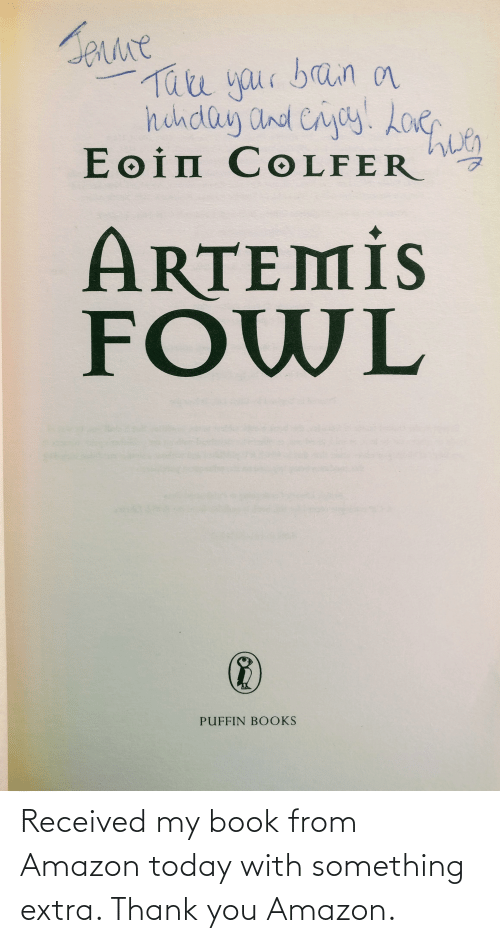 Amazon, Books, and Thank You: Jerure  Take your braina  hihday and Cryoy.Loeuen  Eoin COLFER  ARTEMİS  FOWL  PUFFIN BOOKS Received my book from Amazon today with something extra. Thank you Amazon.