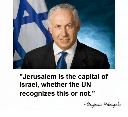 """Memes, Capital, and 🤖: """"Jerusalem is the capital of  lsrael, whether the UN  recognizes this or not.""""  Benjamin Netannahu"""