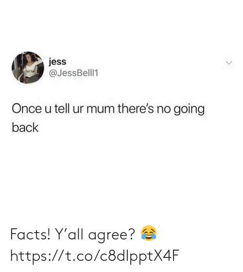 Facts, Back, and Once: jess  @JessBelll1  Once u tell ur mum there's no going  back Facts! Y'all agree? 😂 https://t.co/c8dlpptX4F