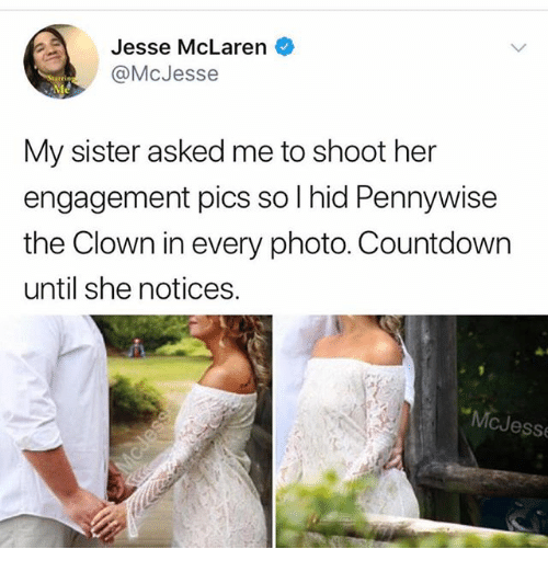 Countdown, Ironic, and McLaren: Jesse McLaren  @McJesse  My sister asked me to shoot her  engagement pics so l hid Pennywise  the Clown in every photo. Countdown  until she notices.  McJess
