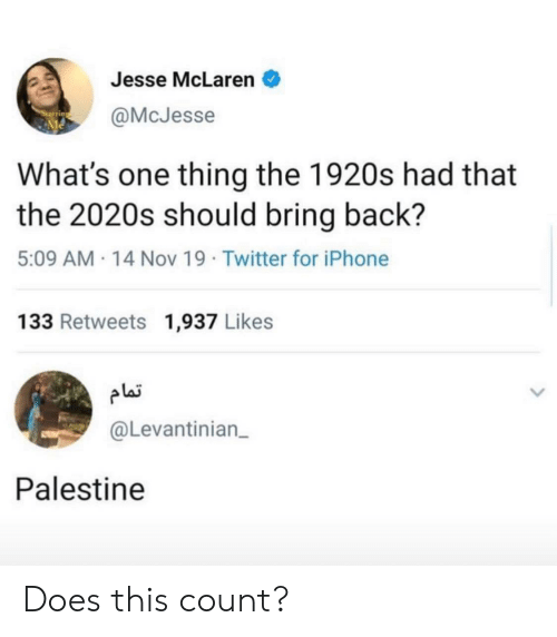 One Thing: Jesse McLaren  @McJesse  What's one thing the 1920s had that  the 2020s should bring back?  5:09 AM 14 Nov 19 Twitter for iPhone  133 Retweets 1,937 Likes  plai  @Levantinian  Palestine Does this count?