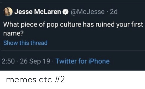 first name: Jesse McLaren O @McJesse  2d  What piece of pop culture has ruined your first  name?  Show this thread  2:50 26 Sep 19 Twitter for iPhone memes etc #2