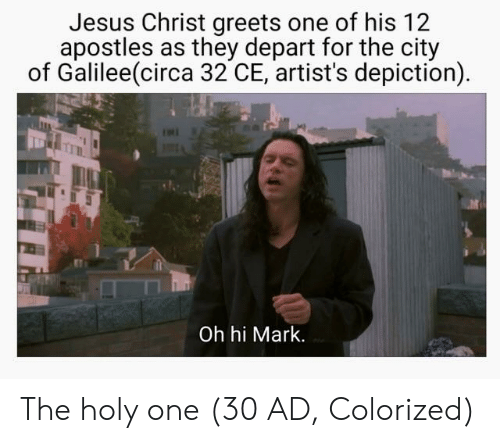 Apostles: Jesus Christ greets one of his 12  apostles as they depart for the city  of Galilee(circa 32 CE, artist's depiction)  Oh hi Mark. The holy one (30 AD, Colorized)