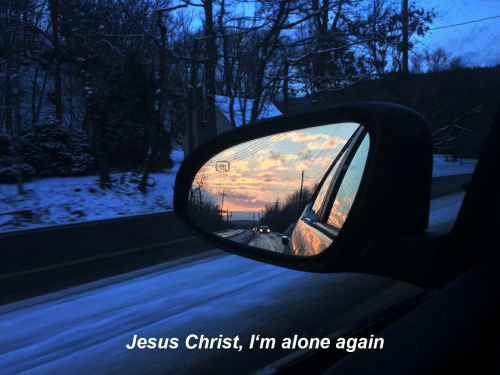 Being Alone, Jesus, and Jesus Christ: Jesus Christ, l'm alone again