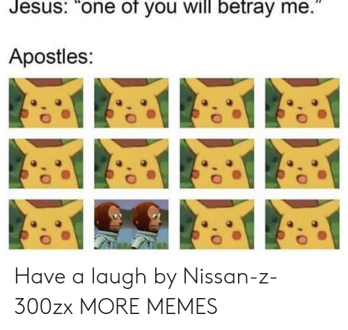 """Apostles: Jesus: """"one of you will betray me.  Apostles: Have a laugh by Nissan-z-300zx MORE MEMES"""