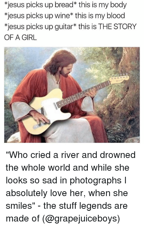 """wines: jesus picks up bread* this is my body  *jesus picks up wine* this is my blood  *jesus picks up guitar* this is THE STORY  OF A GIRL """"Who cried a river and drowned the whole world and while she looks so sad in photographs I absolutely love her, when she smiles"""" - the stuff legends are made of (@grapejuiceboys)"""