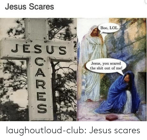 Boo, Club, and Jesus: Jesus Scares  Boo, LOL  JESU S  Jesus, you scared  the shit out of me laughoutloud-club:  Jesus scares