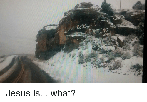 Funny, Jesus, and What: JESUSS  COMMING Jesus is... what?