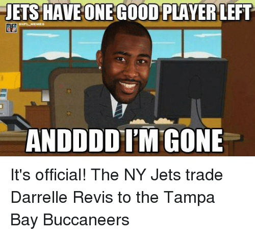 tampa bay buccaneers: JETS HAVE ONE GOOD PLAYER LEFT  NFL MEME  ANDDDDITM GONE It's official! The NY Jets trade Darrelle Revis to the Tampa Bay Buccaneers