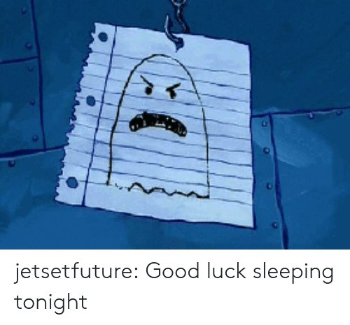 Tumblr, Blog, and Good: jetsetfuture:  Good luck sleeping tonight