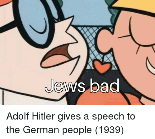 Adolf: Jews bad Adolf Hitler gives a speech to the German people (1939)