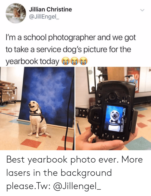 christine: Jillian Christine  @JillEngel,  I'm a school photographer and we got  to take a service dog's picture for the  yearbook today Best yearbook photo ever. More lasers in the background please.Tw: @Jillengel_
