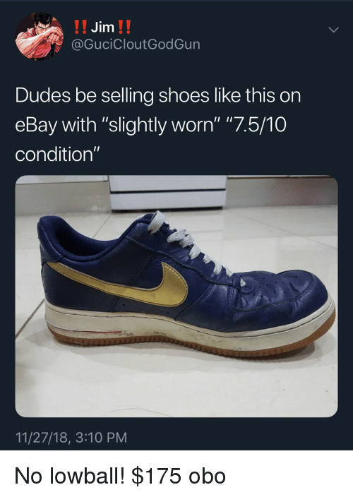 Jim Dudes Be Selling Shoes Like This On Ebay With Slightly Worn 7510 Condition 112718 310 Pm No Lowball 175 Obo Blackpeopletwitter Meme On Ballmemes Com