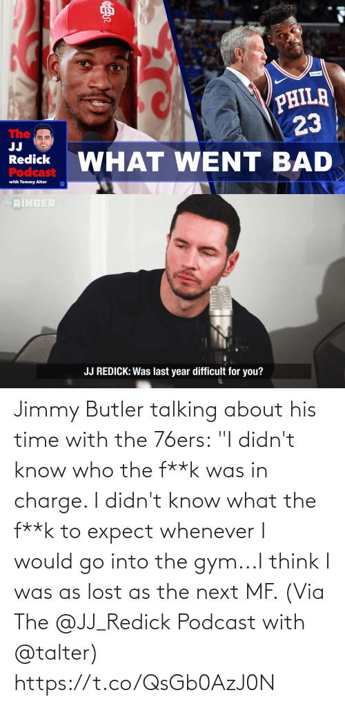 "Gym: Jimmy Butler talking about his time with the 76ers:  ""I didn't know who the f**k was in charge. I didn't know what the f**k to expect whenever I would go into the gym...I think I was as lost as the next MF.   (Via The @JJ_Redick Podcast with @talter) https://t.co/QsGb0AzJ0N"