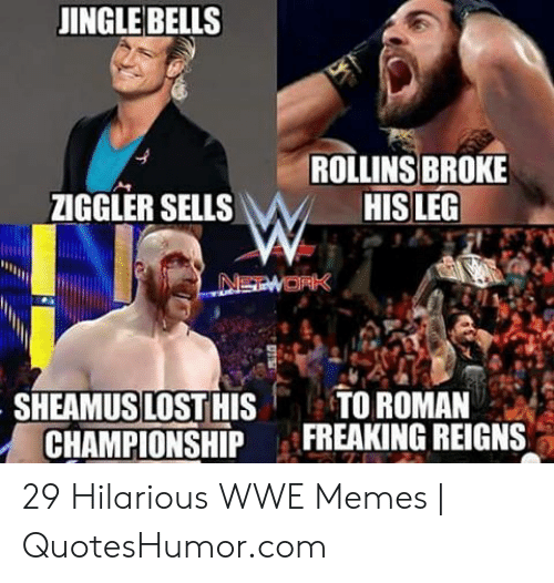 Jingle Bells, Memes, and World Wrestling Entertainment: JINGLE BELLS  ROLLINS BROKE  ZIGGLER SELLSWHIS LEG  SHEAMUS LOST HISTO ROMAN  CHAMPIONSHIP FREAKING REIGNS 29 Hilarious WWE Memes | QuotesHumor.com