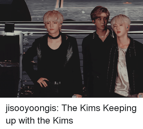 Tumblr, youtube.com, and Blog: jisooyoongis:  The Kims  Keeping up with the Kims