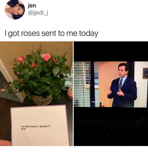11 9: @jjedi_j  I got roses sent to me today  You  The office Season 3 Episode 11  9:45