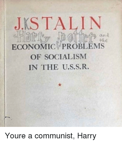 A Communist: JKSTALIN  an  ECONOMIC PROBLEMS  OF SOCIALISM  IN THE U.S.S.R. Youre a communist, Harry