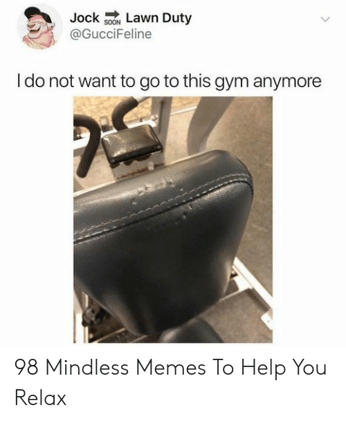 do-not-want: Jock sON Lawn Duty  @GucciFeline  I do not want to go to this gym anymore 98 Mindless Memes To Help You Relax