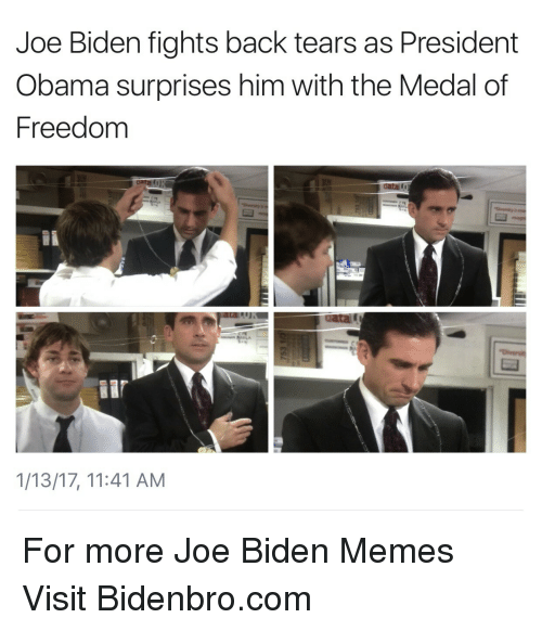 Medal Of Freedom: Joe Biden fights back tears as President  Obama surprises him with the Medal of  Freedom  1/13/17, 11:41 AM <p>For more Joe Biden Memes Visit Bidenbro.com</p>
