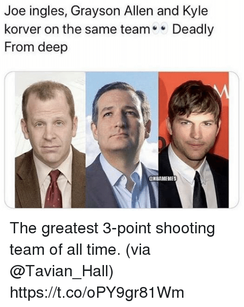 Memes, Grayson Allen, and Kyle Korver: Joe ingles, Grayson Allen and Kyle  korver on the same team Deadly  From deep  @NBAMEMES The greatest 3-point shooting team of all time. (via @Tavian_Hall) https://t.co/oPY9gr81Wm