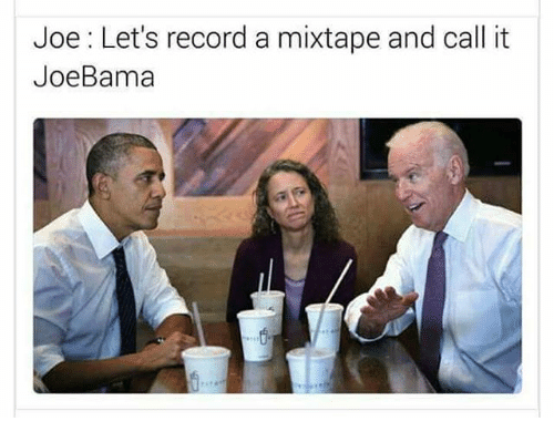A Mixtape: Joe: Let's record a mixtape and call it  JoeBama