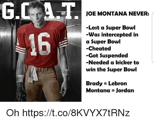 Intercepted: JOE MONTANA NEVER:  -Lost a Super Bowl  -Was intercepted in  a Super Bowl  -Cheated  -Got Suspended  -Needed a kicker to  win the Super Bowl  16  Brady Lebron  Montana Jordan Oh https://t.co/8KVYX7tRNz