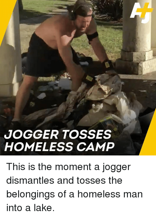 homeless man: JOGGER TOSSES  HOMELESS CAMP This is the moment a jogger dismantles and tosses the belongings of a homeless man into a lake.