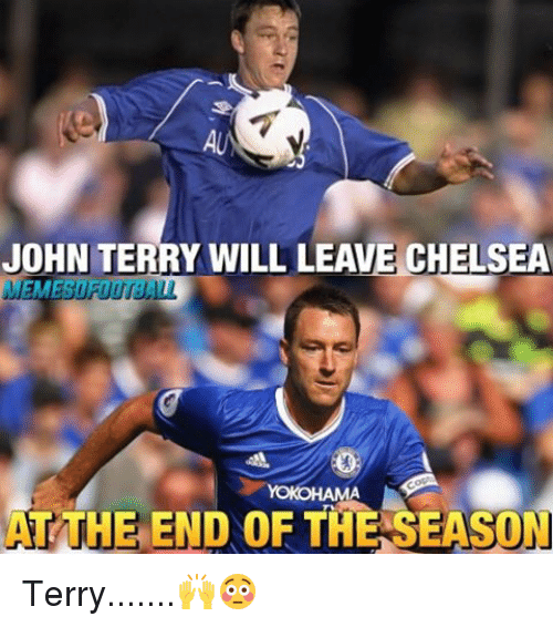 Chelsea, Memes, and John Terry: JOHN TERRY WILL LEAVE CHELSEA  HAMA  ATTHE END OF THE ON Terry.......🙌😳