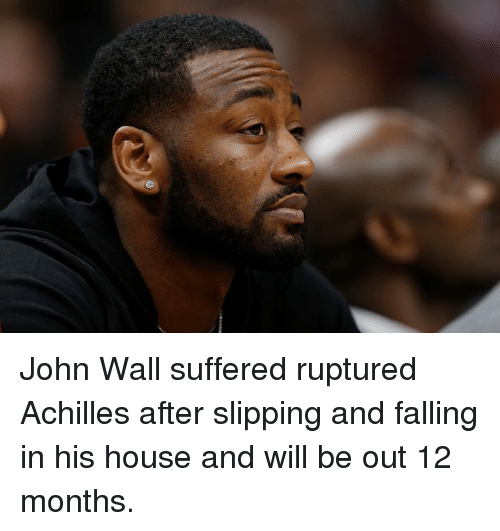 John Wall, House, and Achilles: John Wall suffered ruptured Achilles after slipping and falling in his house and will be out 12 months.