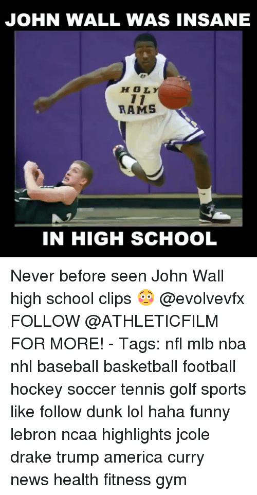 Baseballisms: JOHN WALL WAS INSANE  HOL  RAMS  IN HIGH SCHOOL Never before seen John Wall high school clips 😳 @evolvevfx FOLLOW @ATHLETICFILM FOR MORE! - Tags: nfl mlb nba nhl baseball basketball football hockey soccer tennis golf sports like follow dunk lol haha funny lebron ncaa highlights jcole drake trump america curry news health fitness gym