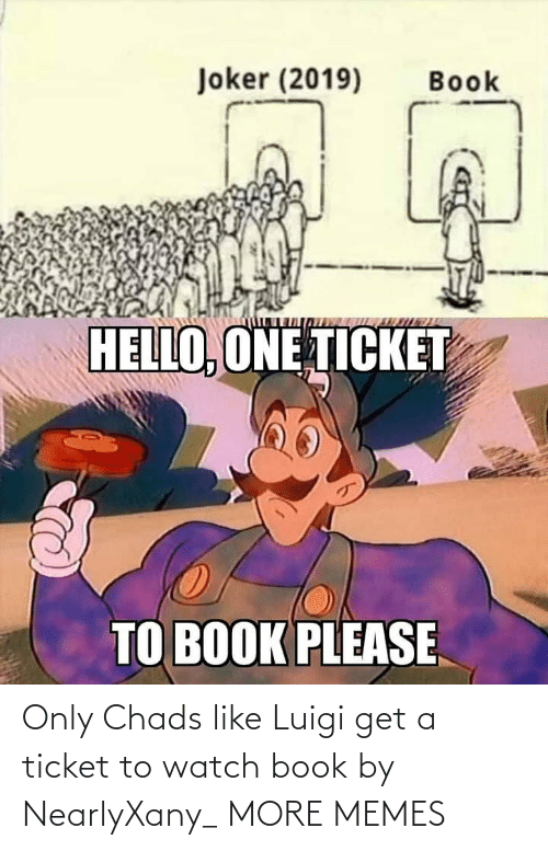 luigi: Joker (2019)  Book  HELLO, ONE TICKET  TO BOOK PLEASE Only Chads like Luigi get a ticket to watch book by NearlyXany_ MORE MEMES