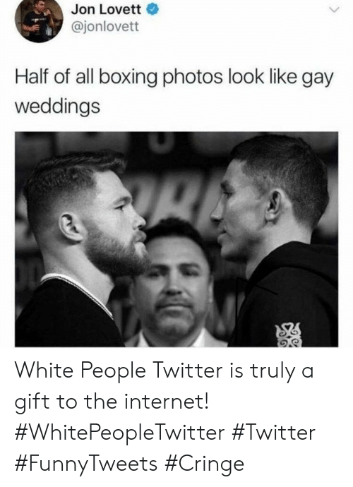 Boxing, Internet, and Twitter: Jon Lovett  @jonlovett  Half of all boxing photos look like gay  weddings White People Twitter is truly a gift to the internet! #WhitePeopleTwitter #Twitter #FunnyTweets #Cringe