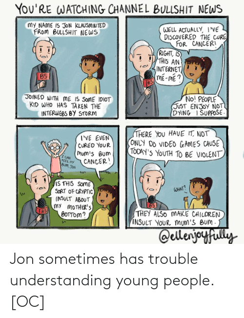 Jon: Jon sometimes has trouble understanding young people. [OC]