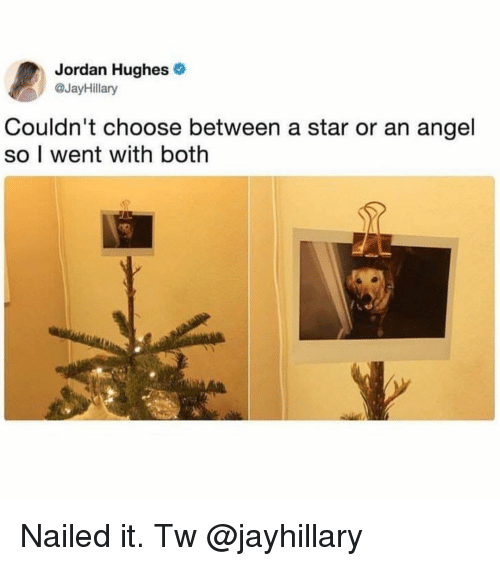 Memes, Angel, and Jordan: Jordan Hughes  @JayHillany  Couldn't choose between a star or an angel  so I went with both Nailed it. Tw @jayhillary