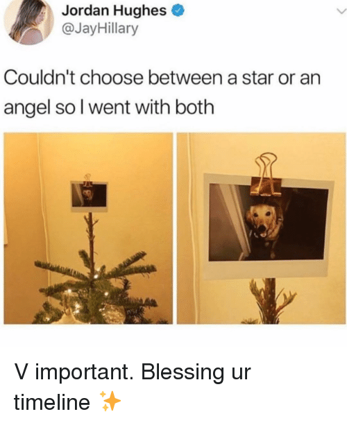 Angel, Jordan, and Star: Jordan Hughes  @JayHillary  Couldn't choose between a star or an  angel so l went with both V important. Blessing ur timeline ✨
