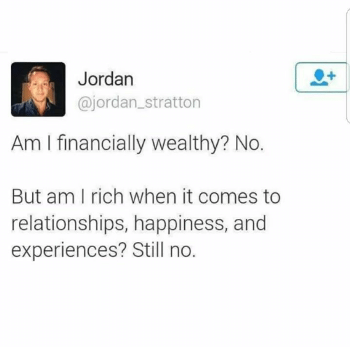 Experiences: Jordan  @jordan_stratton  Am I financially wealthy? No.  But am I rich when it comes to  relationships, happiness, and  experiences? Still no.