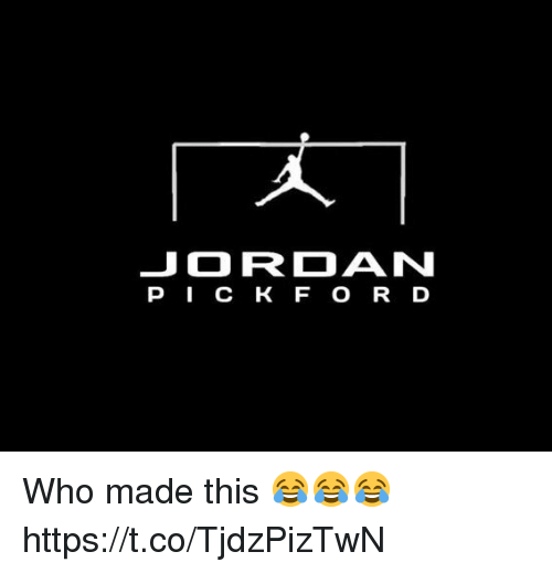 Soccer, Jordan, and Who: JORDAN  PI C K F O R D Who made this 😂😂😂 https://t.co/TjdzPizTwN