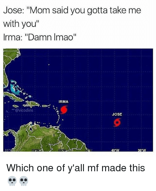 "Funny, Mom, and Damned: Jose: ""Mom said you gotta take me  with you""  Irma: ""Damn Imao""  IRMA  ﹀@vicodins  、  JOSE Which one of y'all mf made this 💀💀"