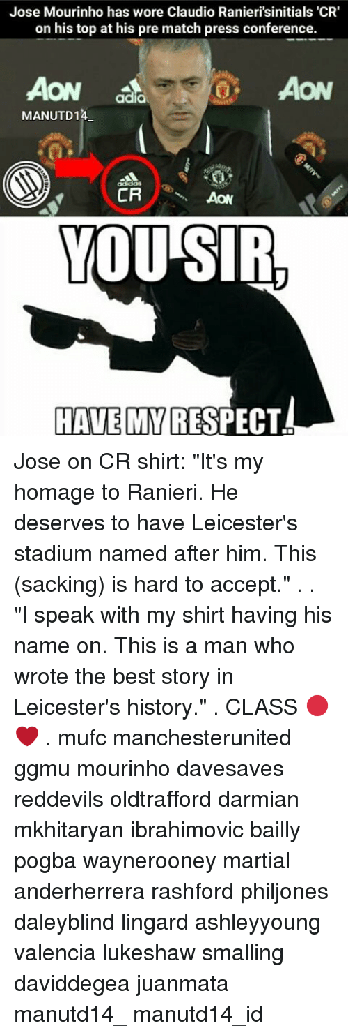 """Ranieri: Jose Mourinho has  wore Claudio Ranieri'sinitials'CR'  on his top at his pre match press conference.  AON  adia  AON  MANUTD 14  CR  AON  YOU SIR  HAVE MYRESPE Jose on CR shirt: """"It's my homage to Ranieri. He deserves to have Leicester's stadium named after him. This (sacking) is hard to accept."""" . . """"I speak with my shirt having his name on. This is a man who wrote the best story in Leicester's history."""" . CLASS 🔴❤ . mufc manchesterunited ggmu mourinho davesaves reddevils oldtrafford darmian mkhitaryan ibrahimovic bailly pogba waynerooney martial anderherrera rashford philjones daleyblind lingard ashleyyoung valencia lukeshaw smalling daviddegea juanmata manutd14_ manutd14_id"""