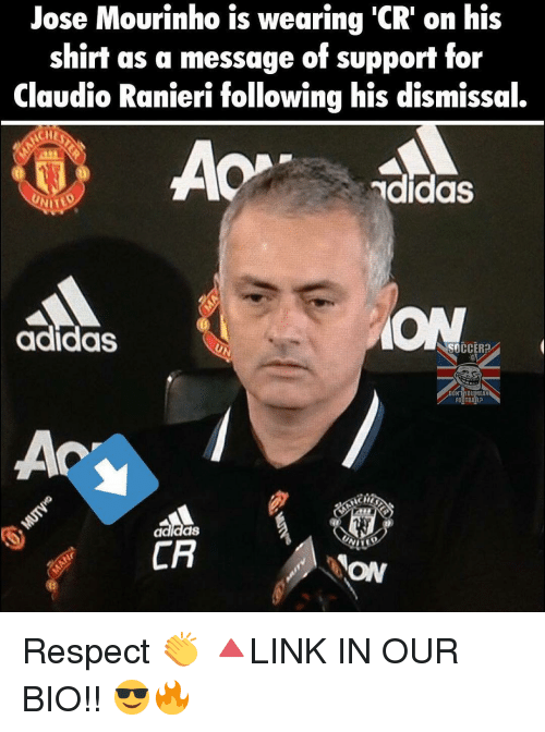 Ranieri: Jose Mourinho is wearing 'CR on his  shirt as a message of support for  Claudio Ranieri following his dismissal.  adidas  UNITED  adidas  CR  ON Respect 👏 🔺LINK IN OUR BIO!! 😎🔥