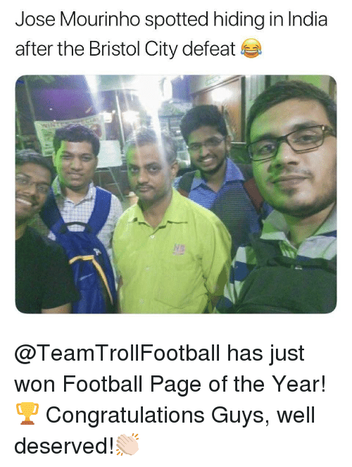 well deserved: Jose Mourinho spotted hiding in India  after the Bristol City defeat  MS @TeamTrollFootball has just won Football Page of the Year!🏆 Congratulations Guys, well deserved!👏🏻