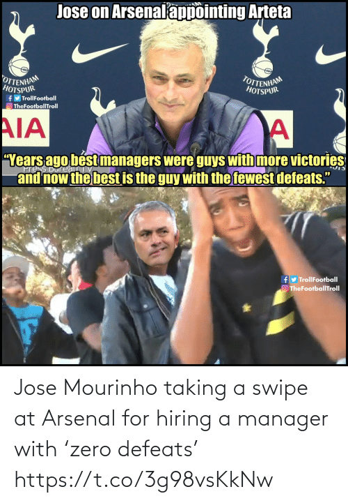 "Trollfootball: Jose on Arsenalappointing Arteta  OTTENHAM  HOTSPUR  TOTTENHAM  HOTSPUR  fy TrollFootball  O TheFootballTroll  AIA  ""Years ago bést managers were guys with more victories  and now the best is the guy with the fewest defeats.""  ress Bureau  fy TrollFootball  O TheFootballTroll Jose Mourinho taking a swipe at Arsenal for hiring a manager with 'zero defeats' https://t.co/3g98vsKkNw"