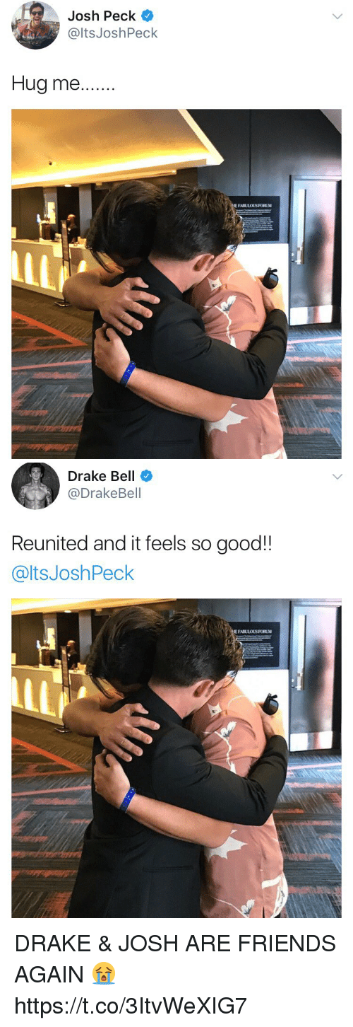 Drake, Drake Bell, and Friends: Josh Peck  @ltsJoshPeck  Hug me..  E FABLLOUS FORUM   Drake Bell  @DrakeBell  Reunited and it feels so good!!  @ltsJoshPeck DRAKE & JOSH ARE FRIENDS AGAIN 😭 https://t.co/3ItvWeXIG7