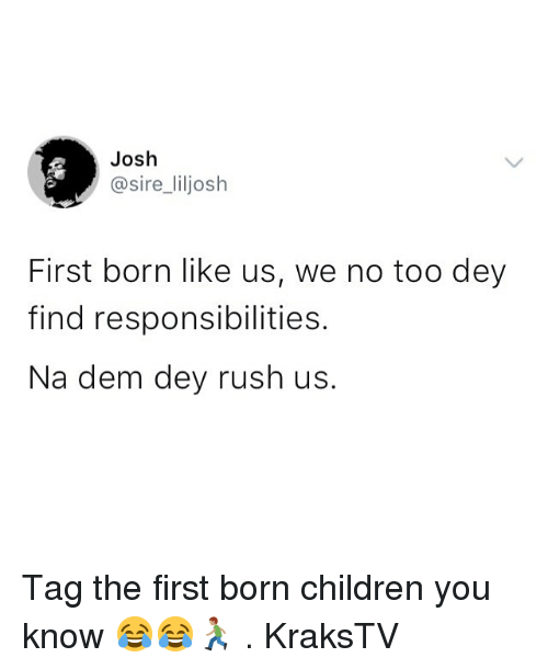 Children, Memes, and Rush: Josh  @sire_liljosh  First born like us, we no too dey  find responsibilities.  Na dem dey rush us. Tag the first born children you know 😂😂🏃🏽 . KraksTV